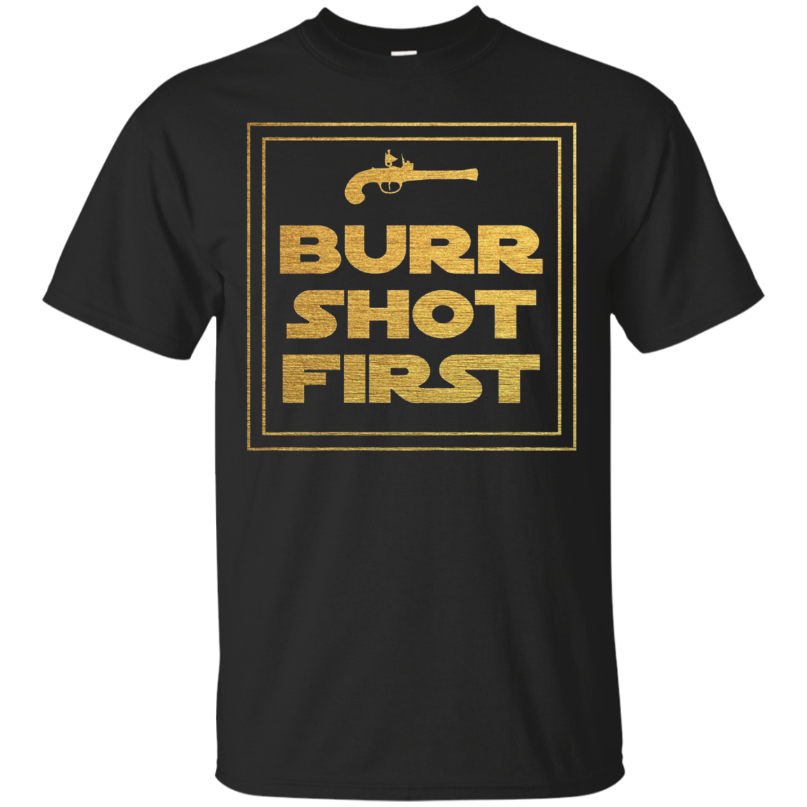 Burr shot first t shirt