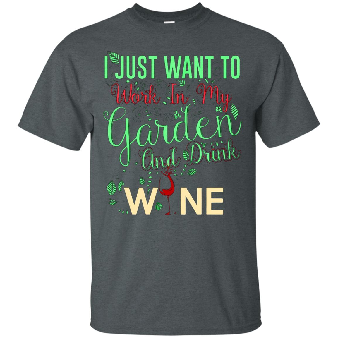 I Just Want To Work In My Garden And Drink Wine T shirt