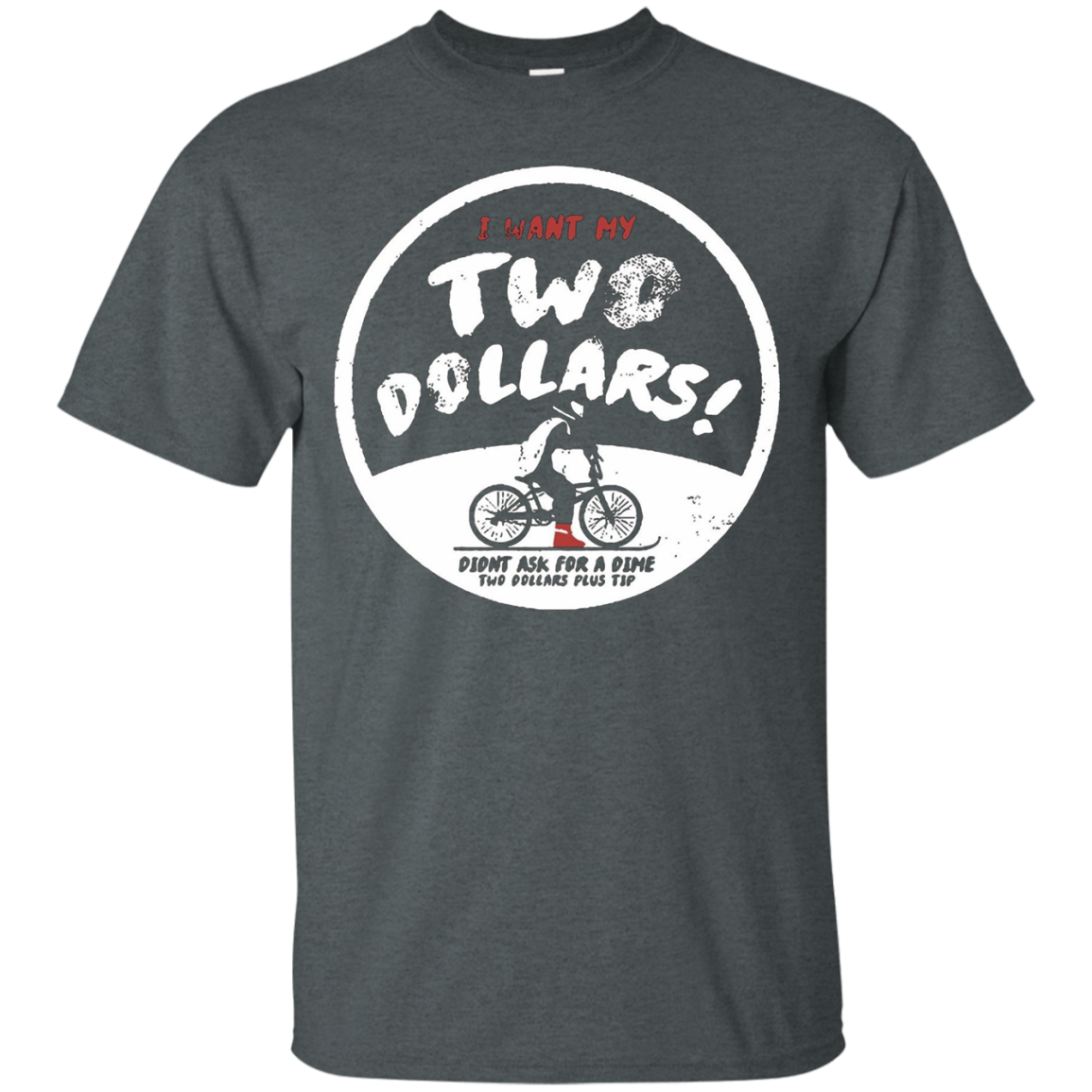 I Want My Two Dollars T-shirt
