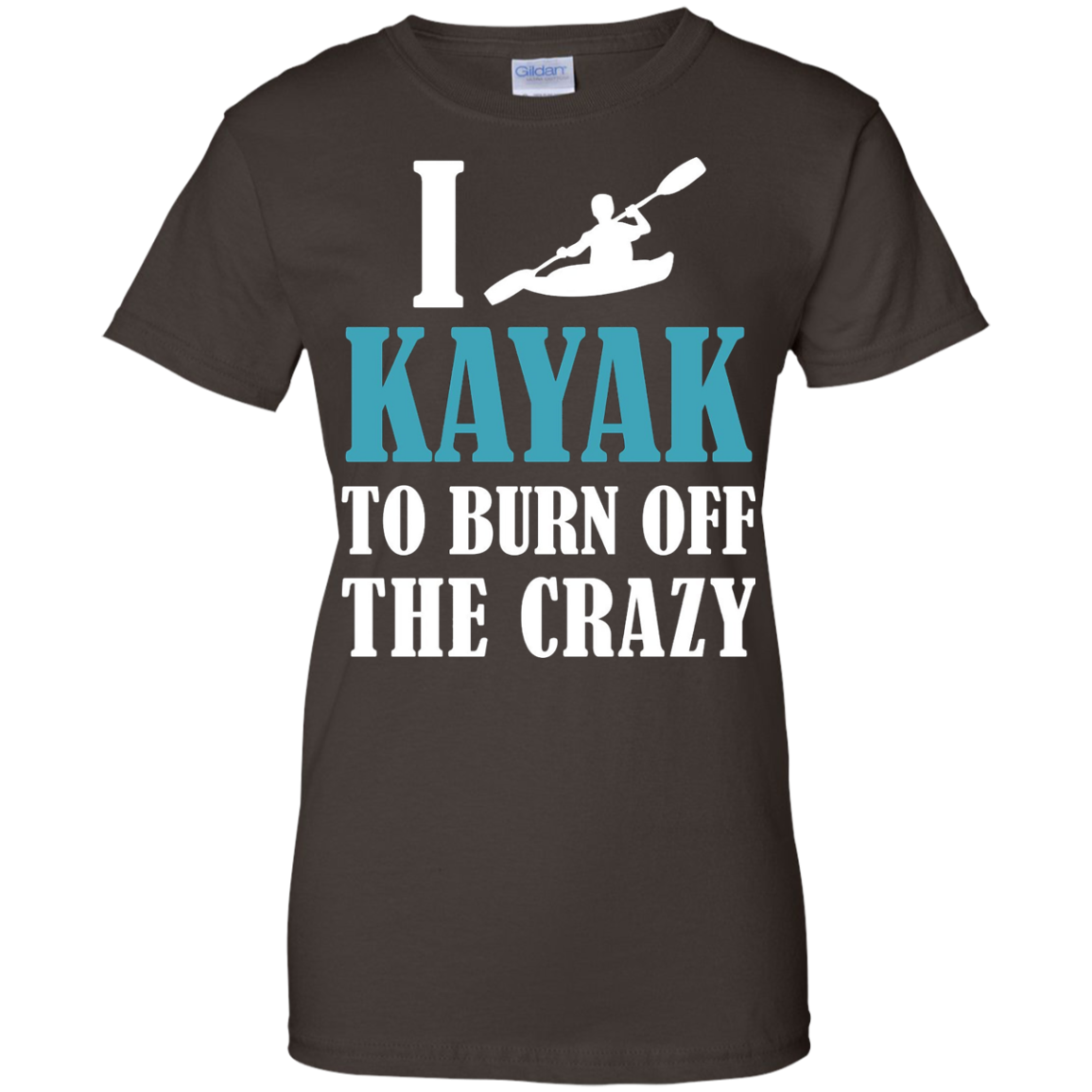Kayaking shirts - I kayak to burn off the crazy