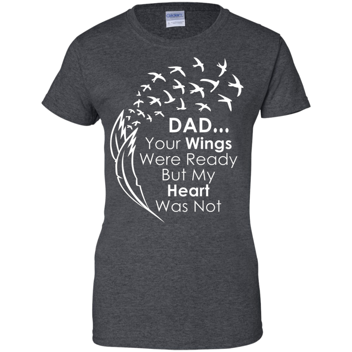 Dad Your Wings Were Ready But My Heart Was Not T Shirt