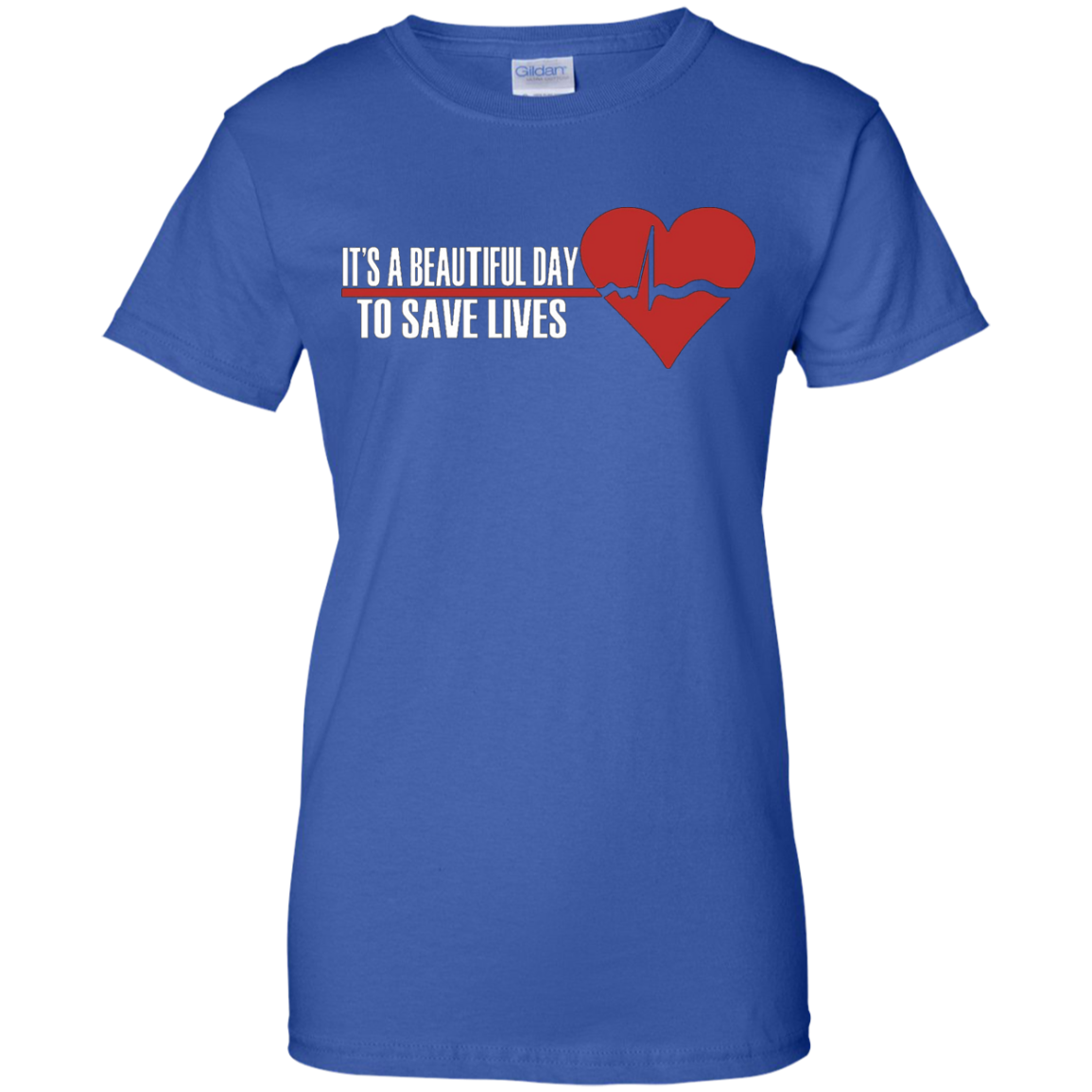 It's A Beautiful Day To Save Lives - Nursing T-Shirt