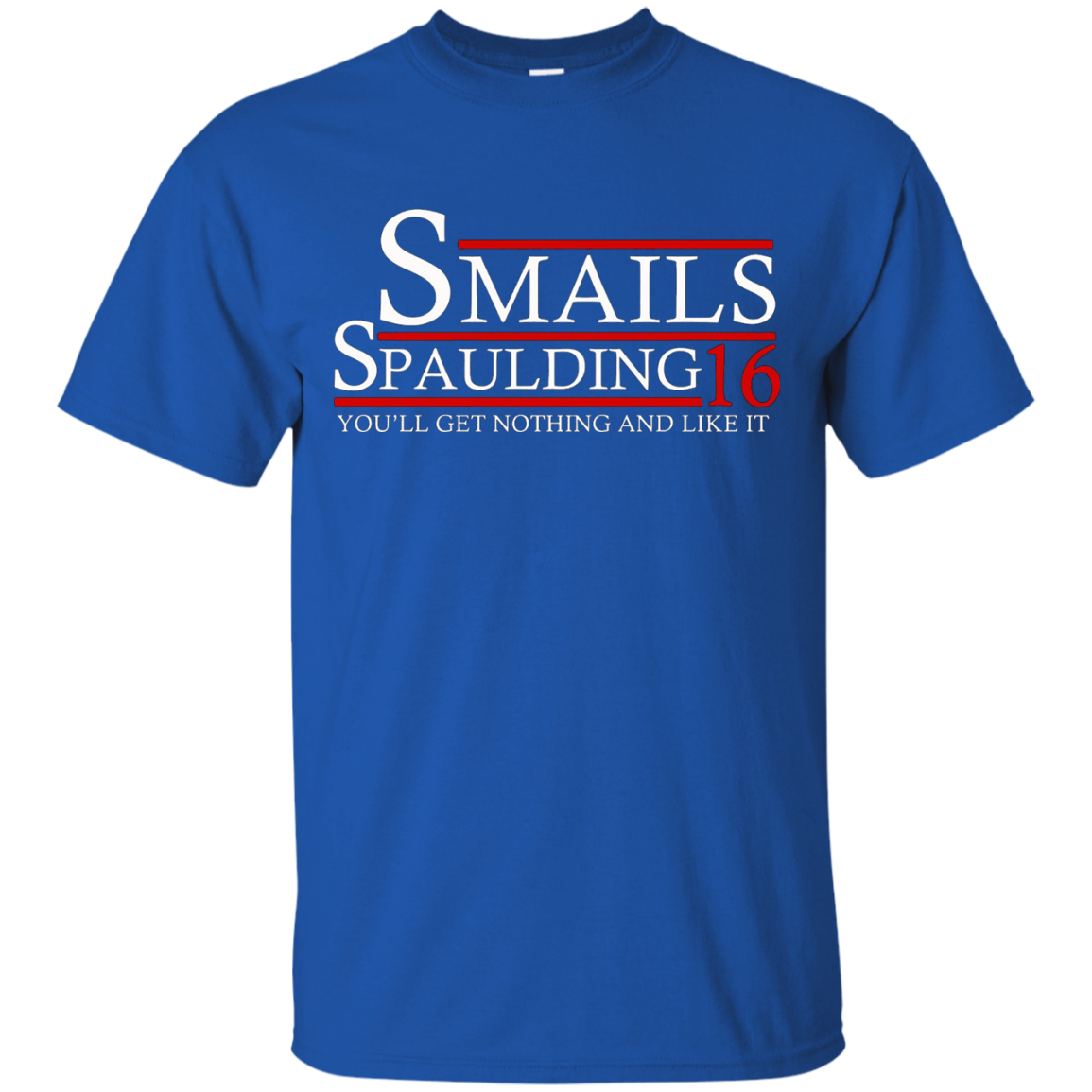 Men's Smails Spaulding 16-You'll Get Nothing And Like It Shirt