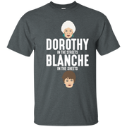 Dorothy in the streets Blanche in the sheets TShirt