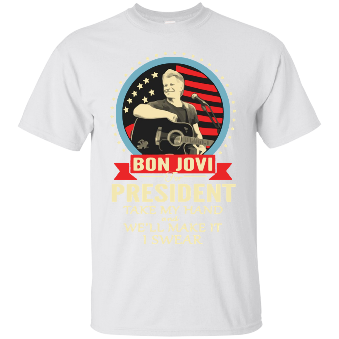 Bon Jovi For President Take My Hand We'Ll Make It I Swear