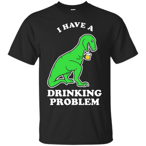 I Have A Drinking Problem T-Rex T-Shirt Funny Dinosaur Tee