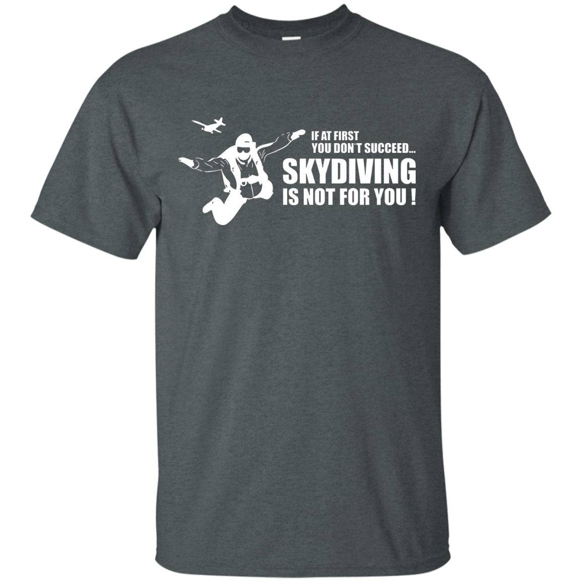 Skydiving T-Shirt - If At First You Don't Succeed