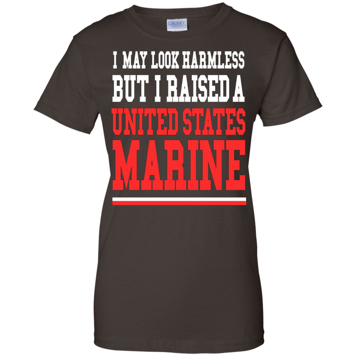 I May Look Harmless But I Raised United States Marine Tshirt