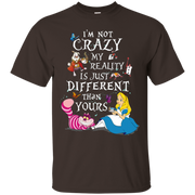 I'm Not Crazy My Reality Is Just Different Than Yours T-Shirt