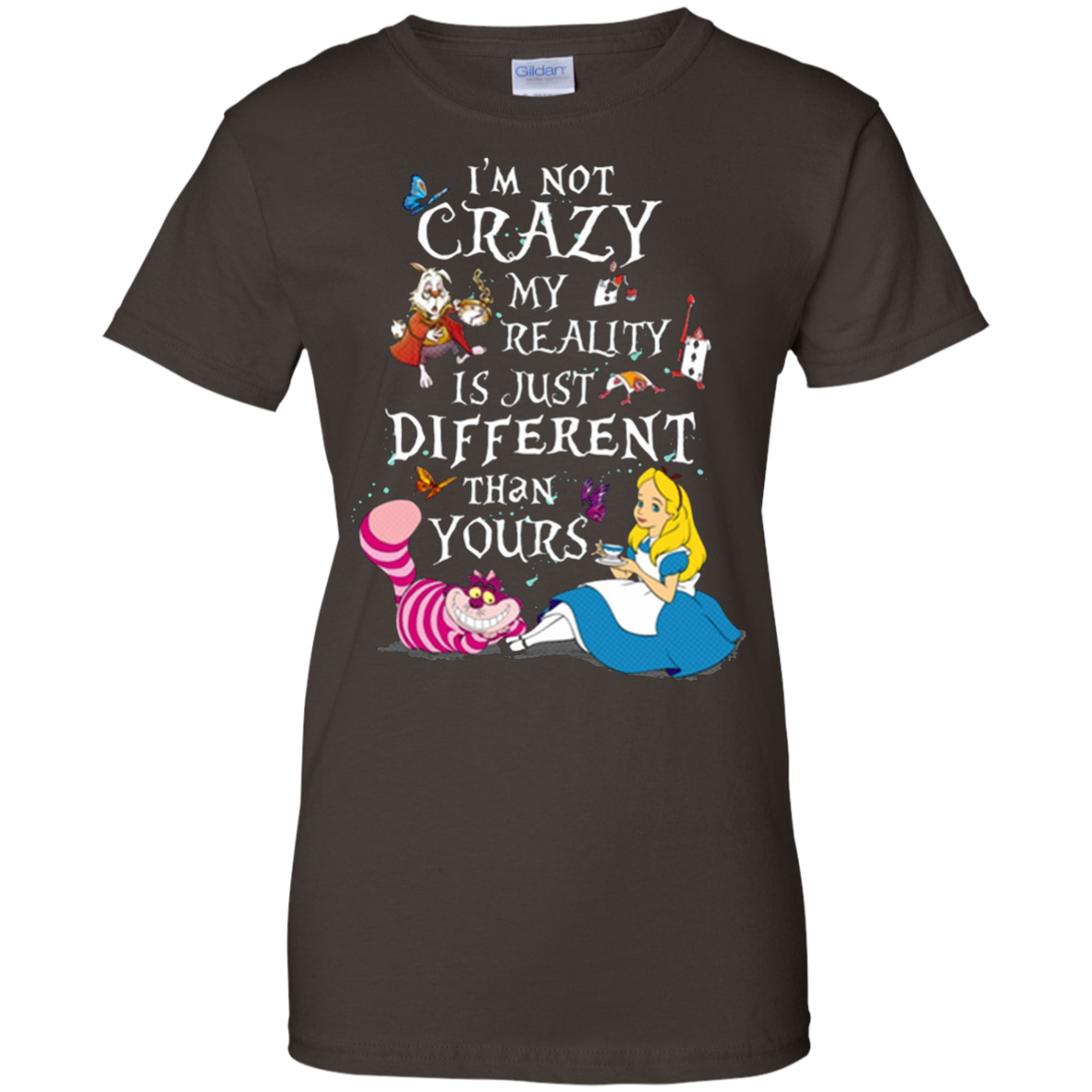 I'm Not Crazy My Reality Is Just Different Than Yours Tshirt
