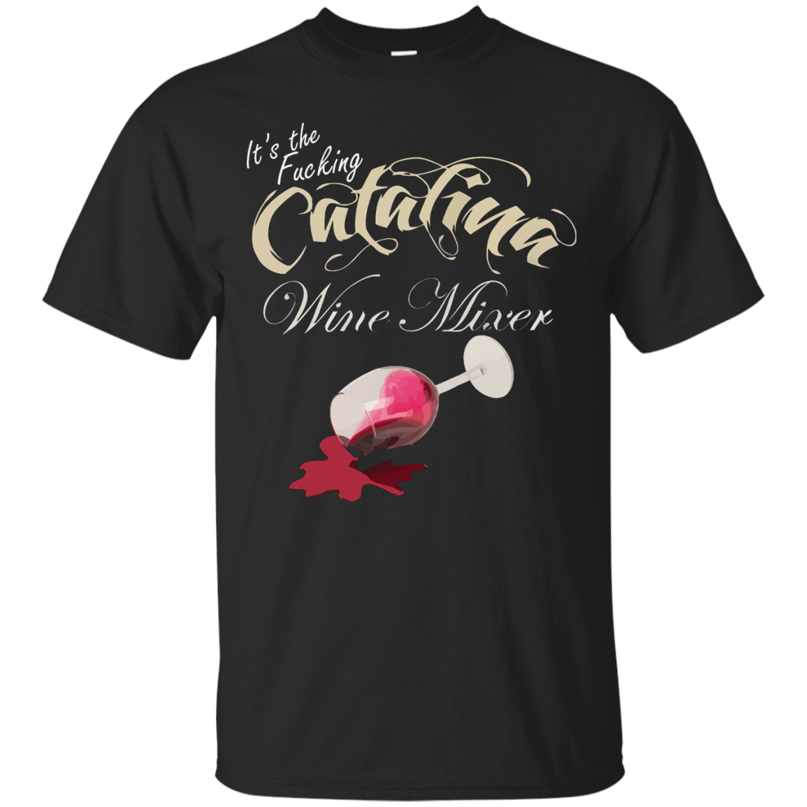 It's The Fucking Catalina Wine Mixer T-Shirt