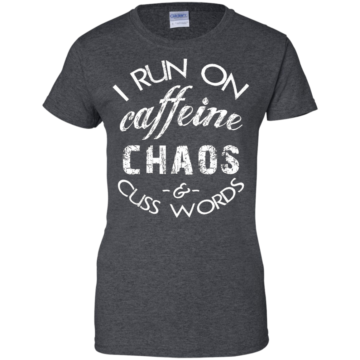 I Run on Caffeine, Chaos, and Cuss Words Funny T Shirt