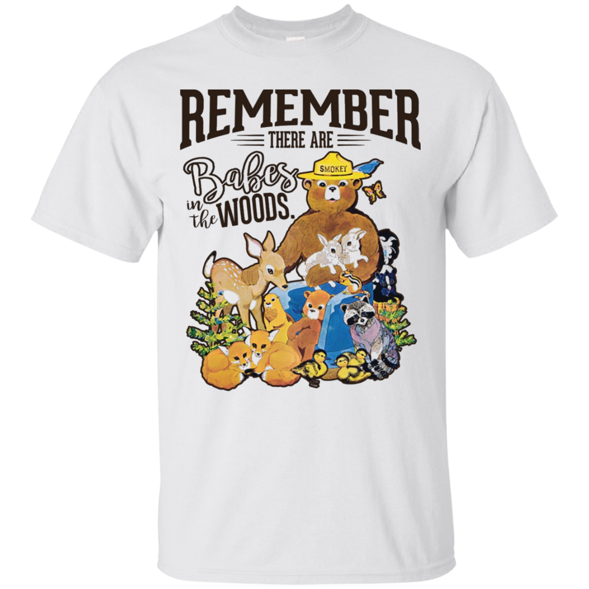 REMEMBER THERE ARE BABES IN THE WOODS Tees Smokey bear Custom Ultra Cotton T-Shirt / White / XXX-Large