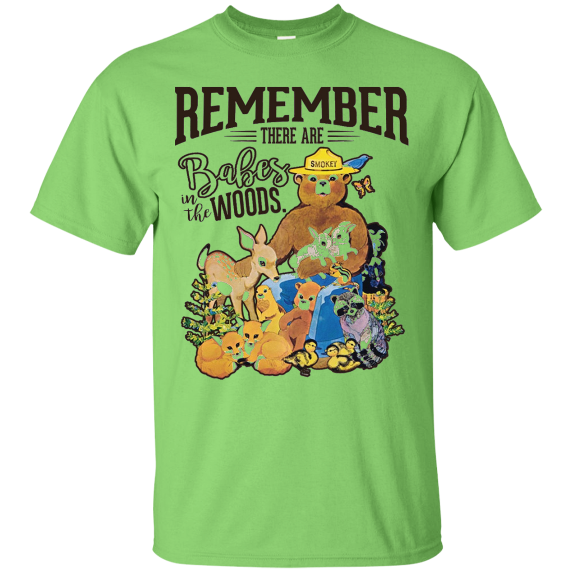 REMEMBER THERE ARE BABES IN THE WOODS Tees Smokey bear Custom Ultra Cotton T-Shirt / Lime / XXX-Large