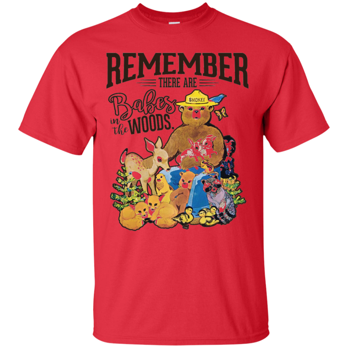 REMEMBER THERE ARE BABES IN THE WOODS Tees Smokey bear Custom Ultra Cotton T-Shirt / Red / XXX-Large