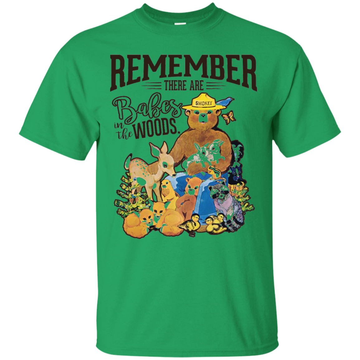 REMEMBER THERE ARE BABES IN THE WOODS Tees Smokey bear Custom Ultra Cotton T-Shirt / Irish Green / XXX-Large