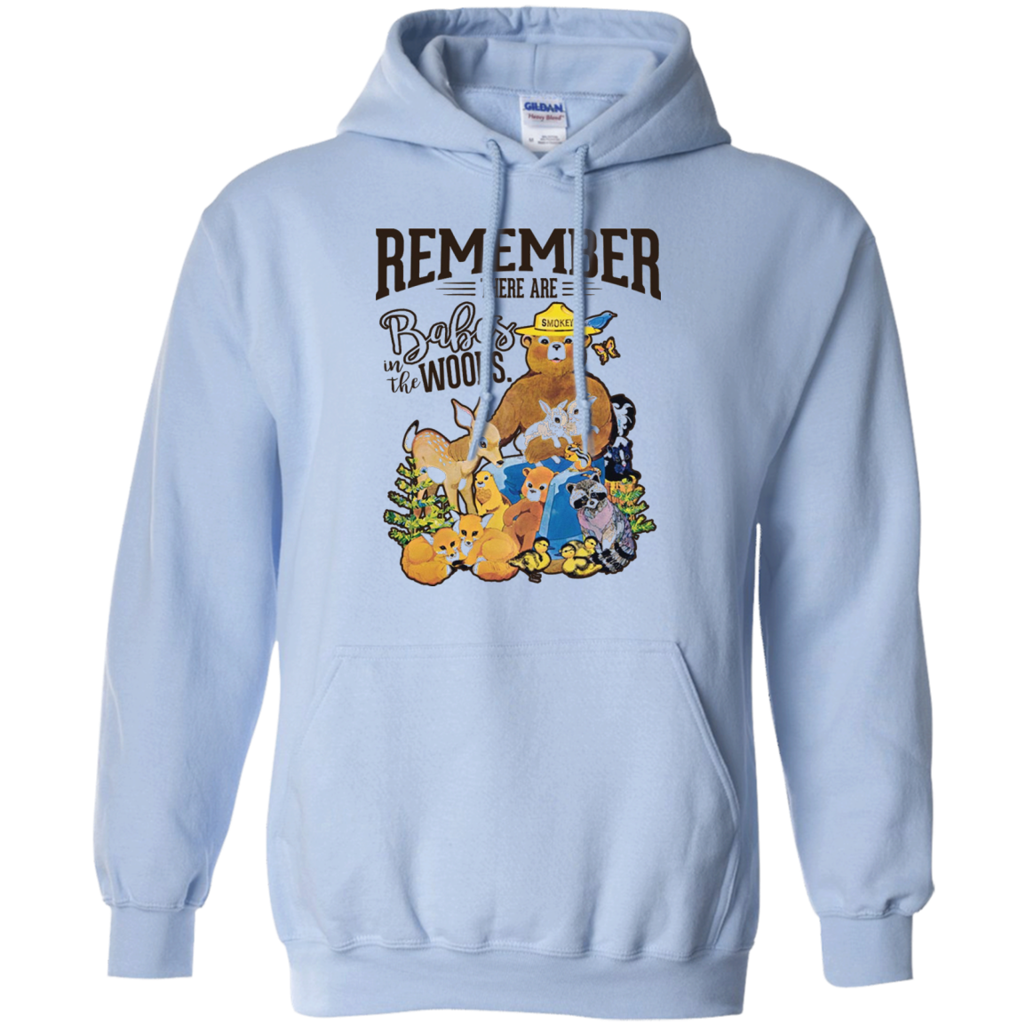 REMEMBER THERE ARE BABES IN THE WOODS Tees Smokey bear Pullover Hoodie 8 oz / Light Blue / XXX-Large
