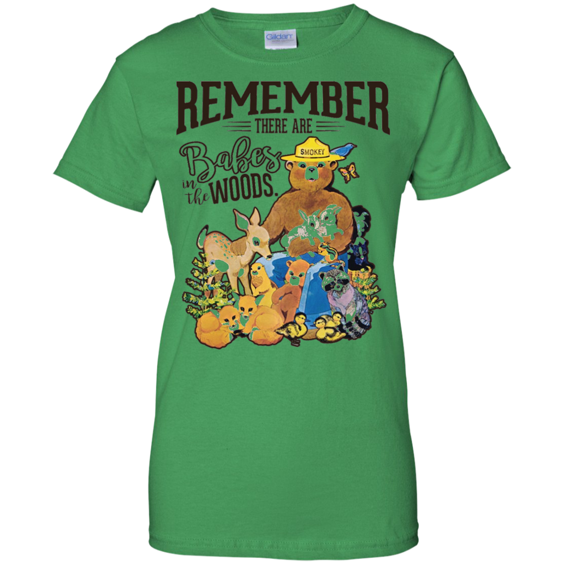 REMEMBER THERE ARE BABES IN THE WOODS Tees Smokey bear Ladies Custom 100% Cotton T-Shirt / Irish Green / XXX-Large
