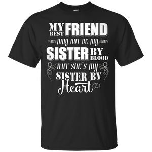 My Best Friend May Not Me My Sister By Blood Shirt
