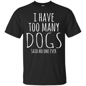 I Have Too Many Dogs Said No One Ever T-Shirt Tee Top Funny