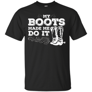 My Boots Made Me Do It, cowboy boots, cowgirl tee shirt