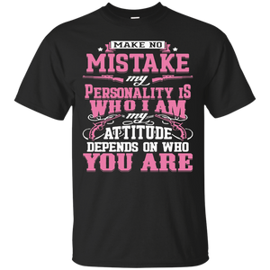 My Attitude Depends On Who You AreT-shirt