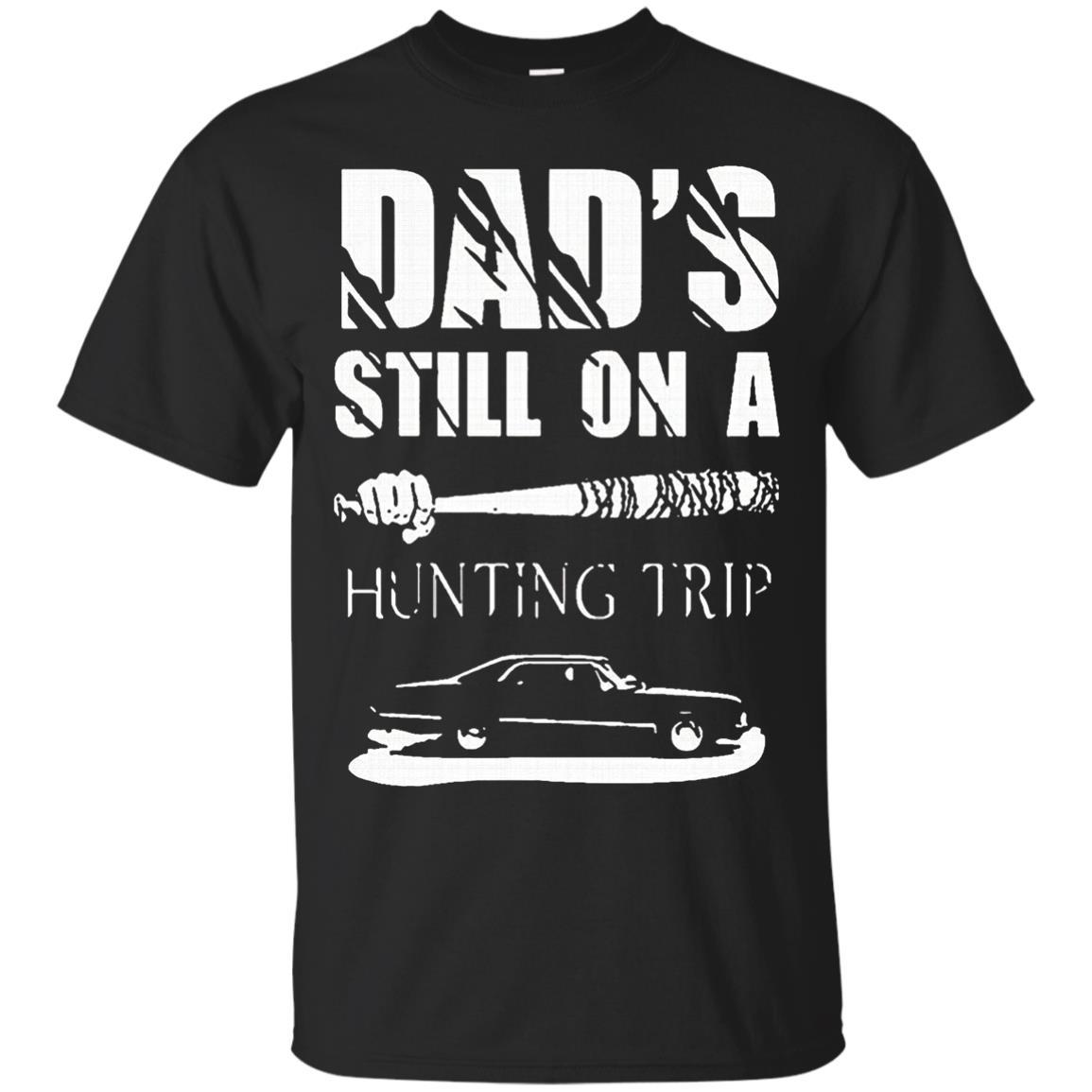 DADS STILL ON HUNTING TRIP T-Shirt