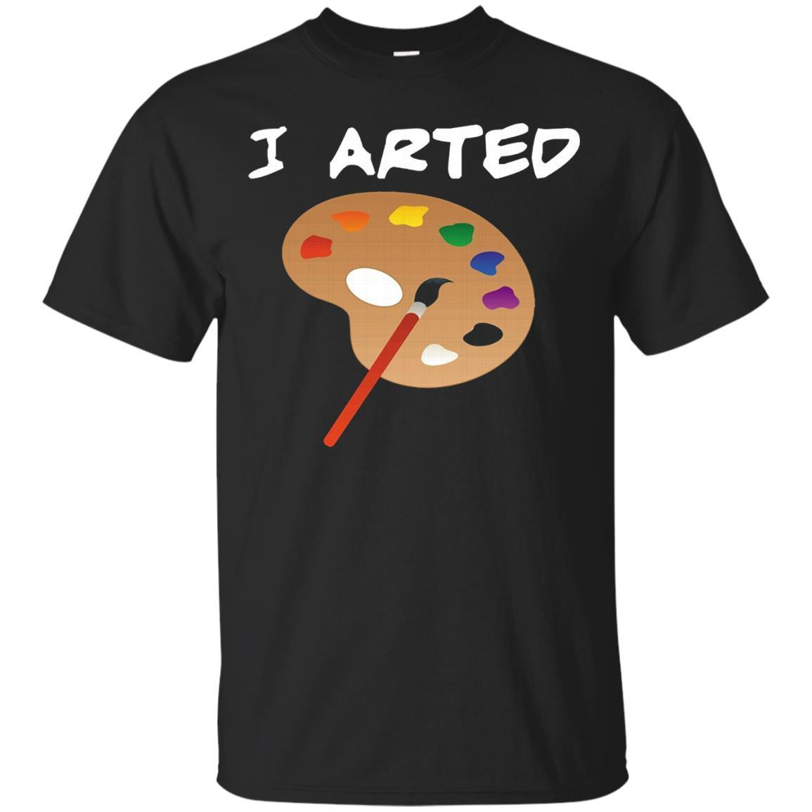 I Arted Shirt. Funny Artist Shirts.