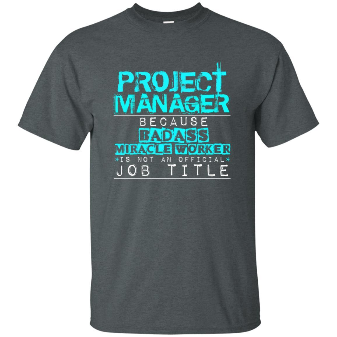Project Manager Because Badass Miracle Worker T Shirt