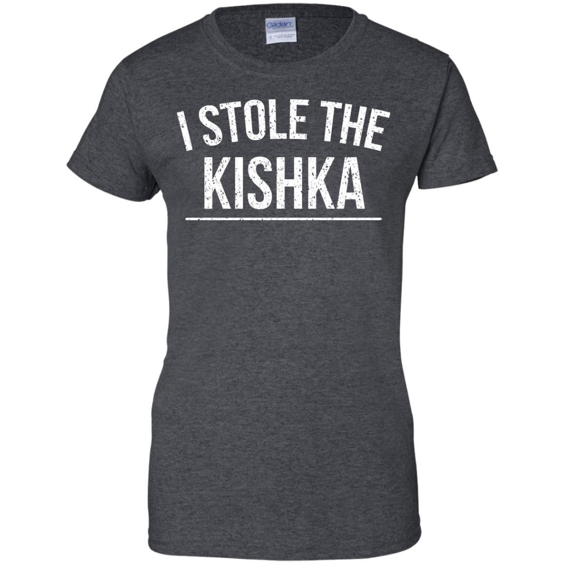 I stole the Kishka t shirts for men