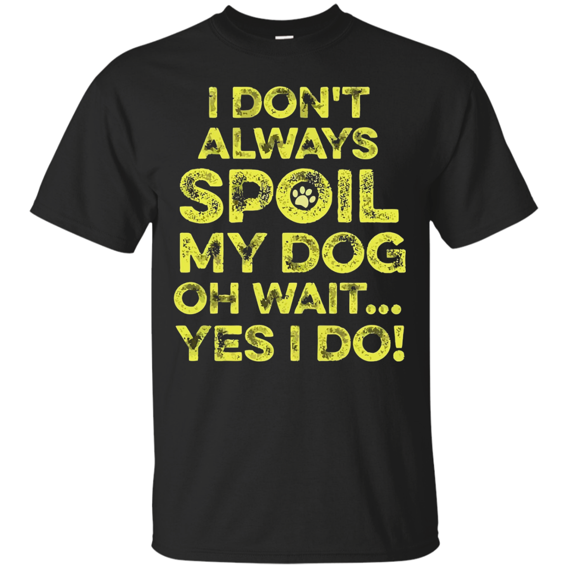 A Don't Always Spoil My Dog Oh Wait...Yes I Do T-Shirt