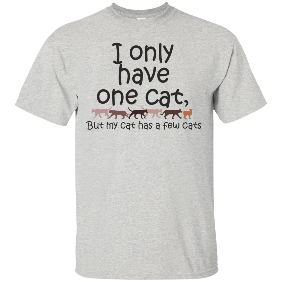I Only Have One Cat But My Cat Has A Few Cats Tshirt - T-Shirt