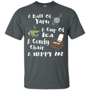 A Ball Of Yarn A Cup Of Tea A Comfy Chair A Happy Me Knittin – T-Shirt