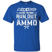 Aikido Because You Might Run Out of Ammo T Shirt – T-Shirt