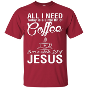All I Need Today Is A Little Bit Of Coffee And Jesus TShirt – T-Shirt