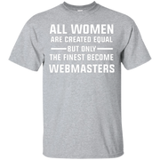 All Women are created equal, The Finest become Webmasters – T-Shirt