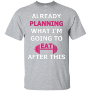 Already Planning What I'm Going To Eat After This Gym Tee – T-Shirt
