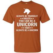 Always Be Yourself Unless You Can Be A Unicorn Shirt – T-Shirt