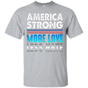America Strong T-shirt – More Love – Less Hate – T-Shirt