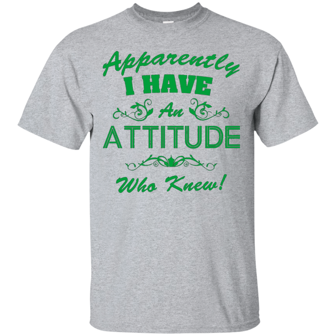 Apparently I have an Attitude who knew t shirt – T-Shirt