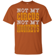 Adult Not My Circus Not My Monkeys Top Quality Unisex Mens T – T-Shirt