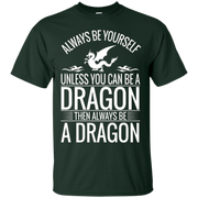 Always Be Yourself Unless You Can Be A Dragon T-Shirt
