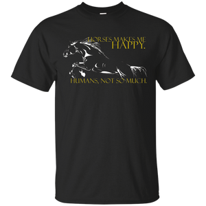 """Horses makes me happy. Humans, not so much"" T-Shirt"