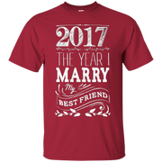 2017 The Year I Marry My Best Friend T Shirt – T-Shirt