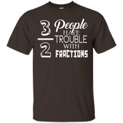 3 Out Of 2 People Have Trouble With Fractions Funny T-Shirt
