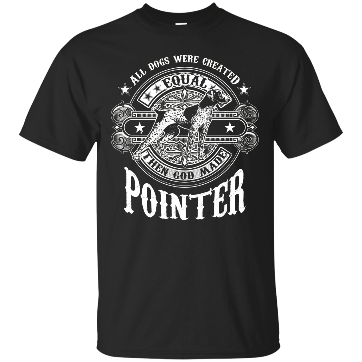 All Dogs Are Equal Then God Made Pointer Dog Gift T-Shirt