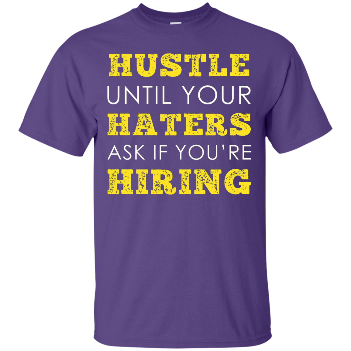 Hustle until your haters ask if you're hiring T shirt - T-Shirt