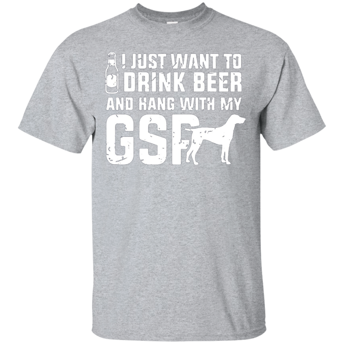 I Just Want To Drink Beer And Hang With My GSP Dog T-shirt - T-Shirt