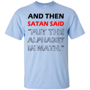 And then satan said put the alphabet in math Shirt – T-Shirt