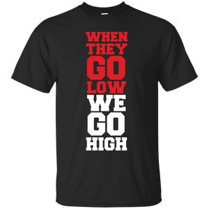 """When they go low, We Go High"" T-SHIRT – T-Shirt"